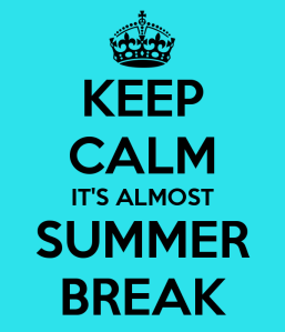 Keep Calm It's Almost Summer Break