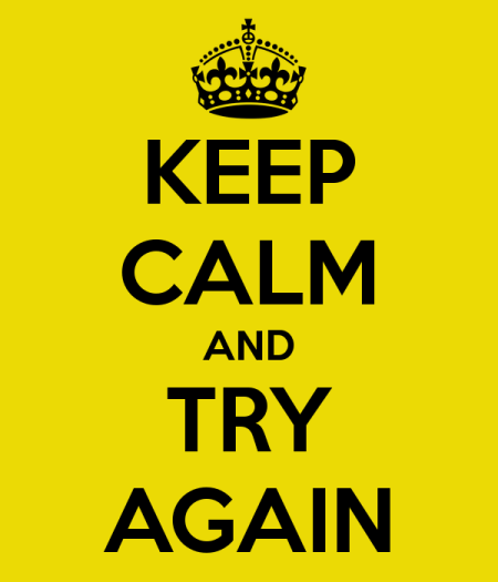 keep calm and try again
