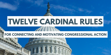Twelve cardinal rules for connecting and motivating Congressional action